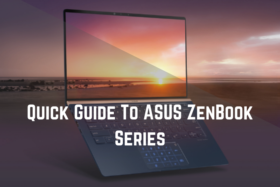 Quick Guide To ASUS ZenBook Series