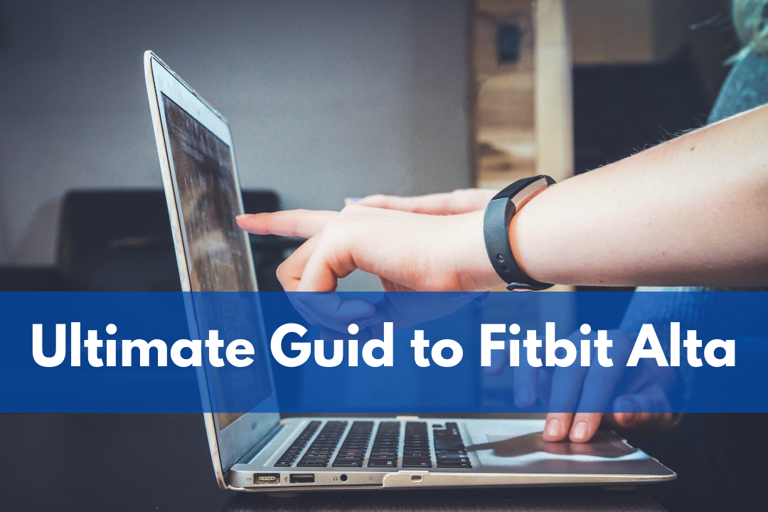 Ultimate Guid to Fitbit Alta