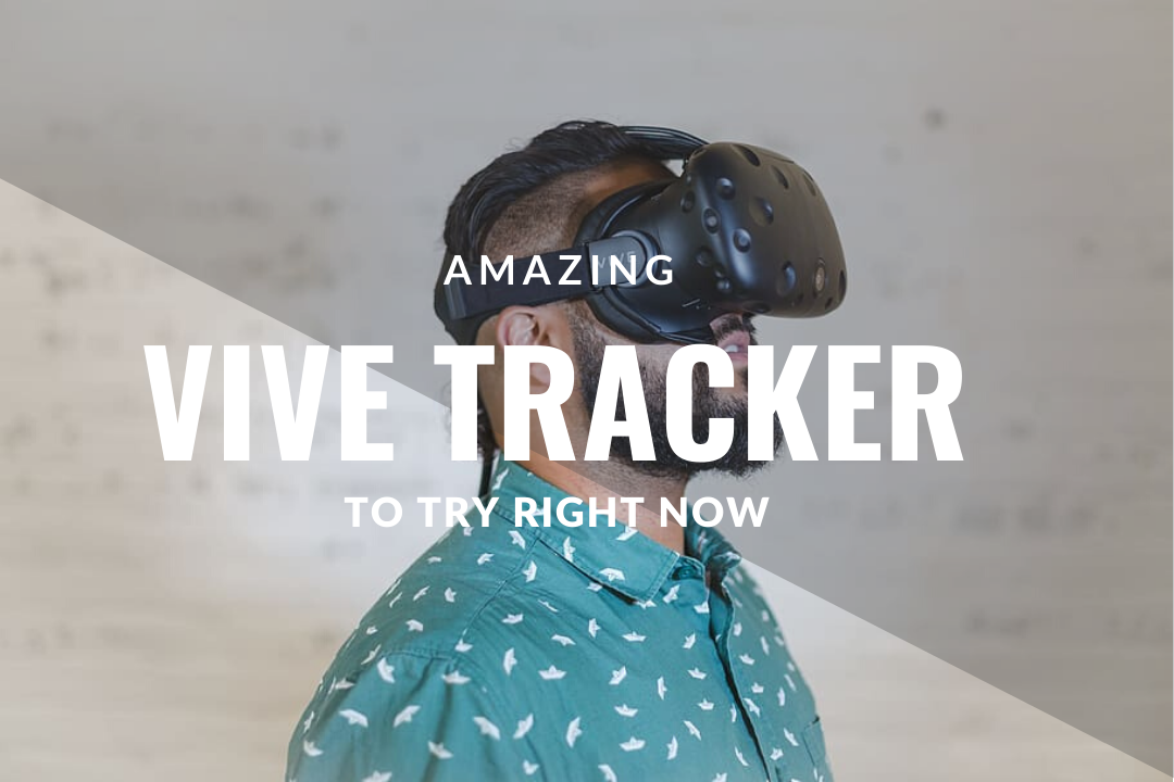 Amazing HTC Vive Tracker To Try Right Now
