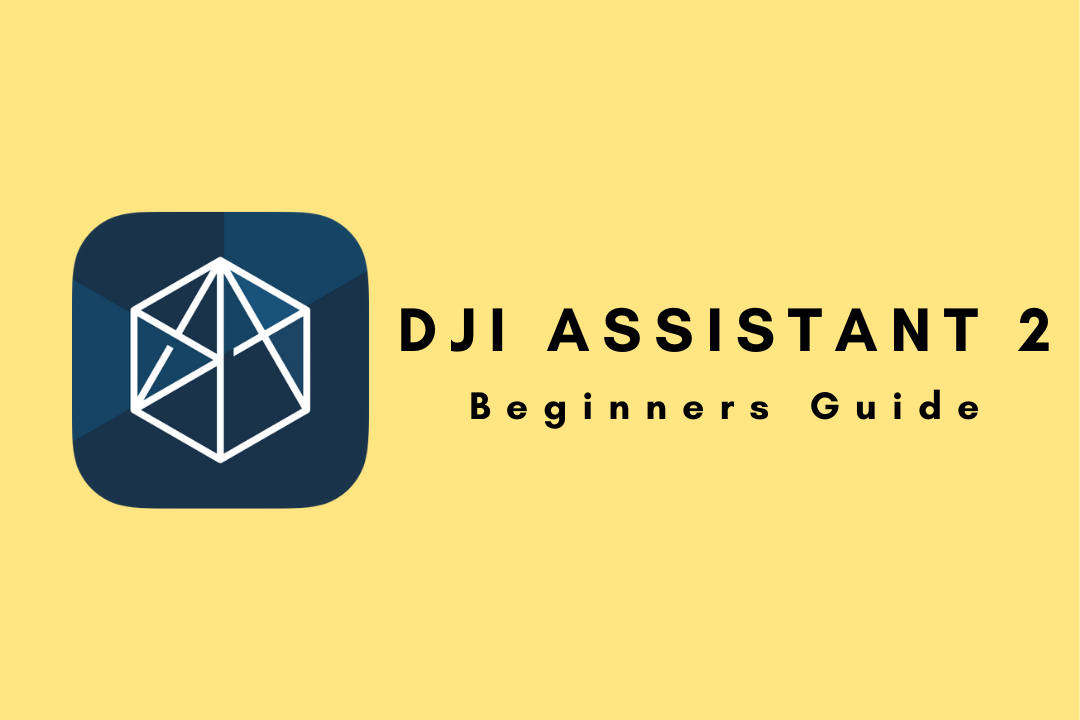 Need Guide About DJI Assistant 2 Software Must Read