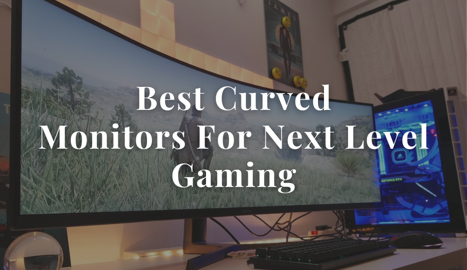 Best Curved Monitors For Next Level Gaming (1)