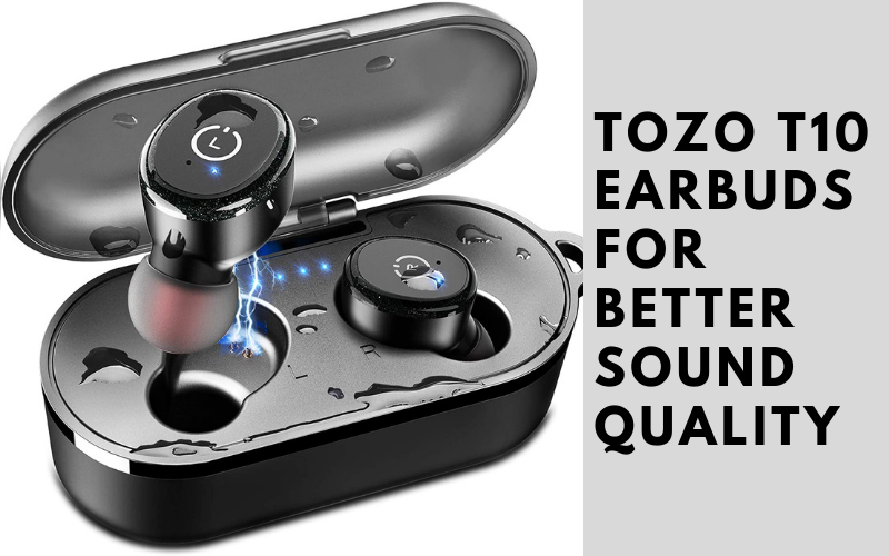 TOZO T10 Earbuds For Better Sound Quality