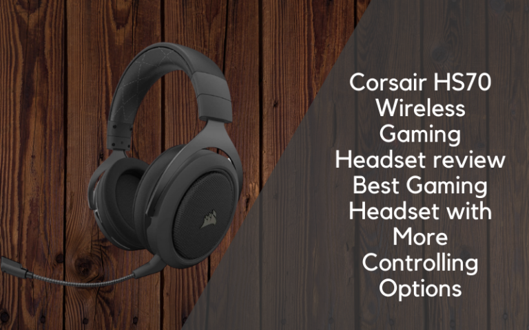 Corsair HS70 Wireless Gaming Headset Review Best Gaming Headset With More Controlling Options