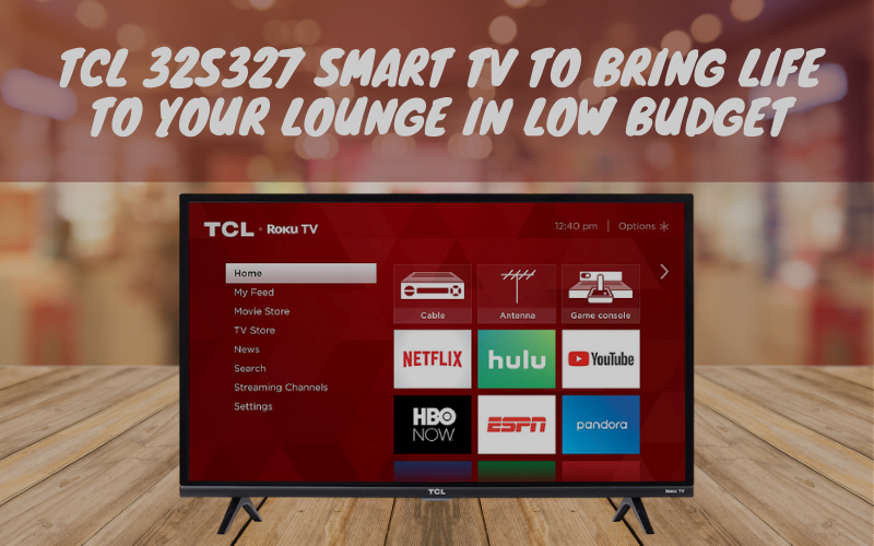 TCL 32S327 Smart TV To Bring Life To Your Lounge In Low Budget