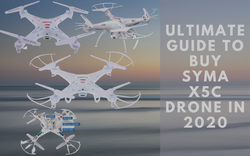 Ultimate Guide To Buy Syma X5C Drone In 2020
