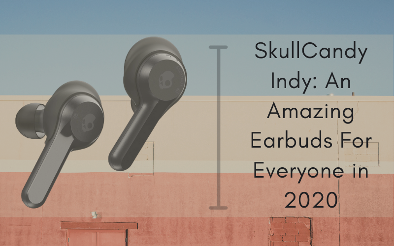 SkullCandy Indy An Amazing Earbuds For Everyone In 2020