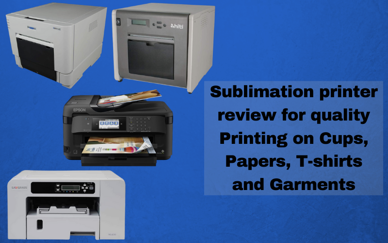 Sublimation Printer Review For Quality Printing On Cups, Papers, T Shirts And Garments