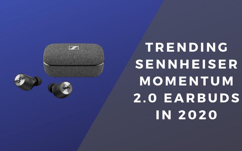 Trending Sennheiser Momentum 2.0 Earbuds In 2020