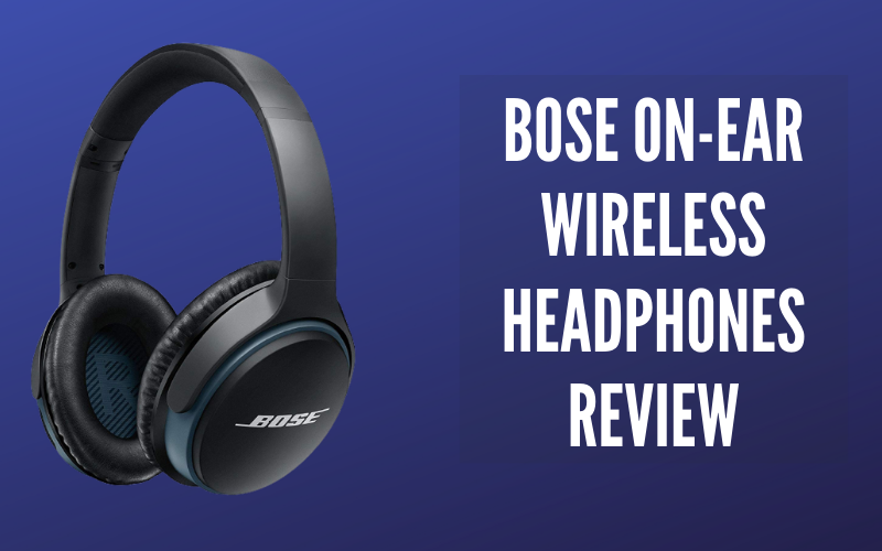 Bose On Ear Wireless Headphones Review