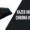 Razer Ornata Chroma Review
