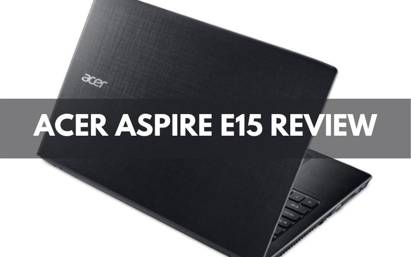 Acer Aspire E15 Review