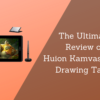The Ultimate Review Of Huion Kamvas Pro 13 Drawing Tablet