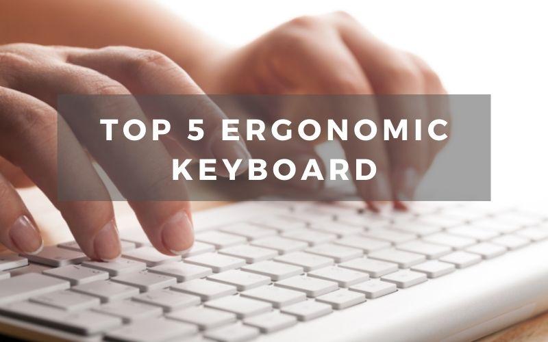 Top 5 Ergonomic Keyboard